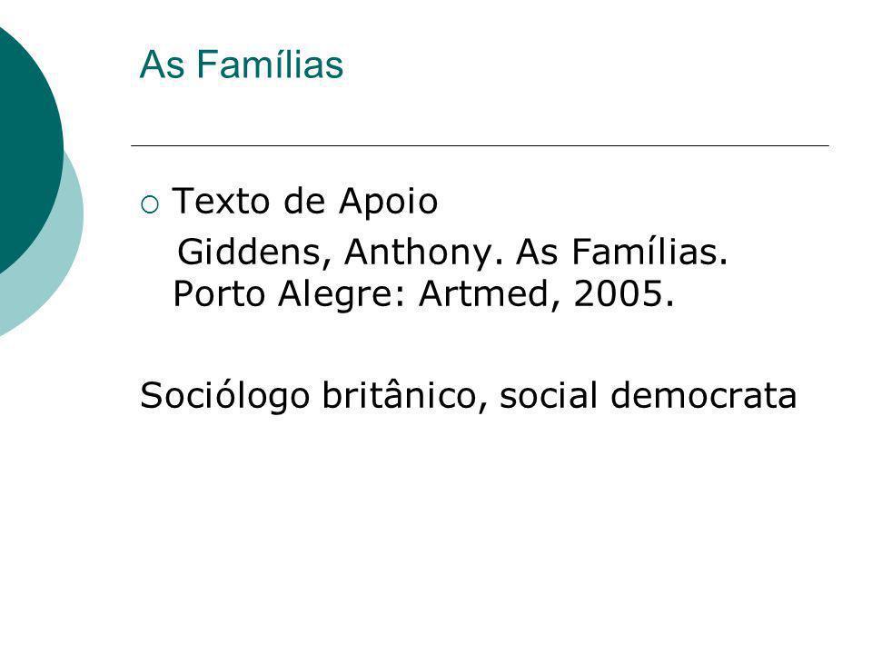 As Famílias Texto de Apoio Giddens, Anthony. As Famílias. Porto Alegre: Artmed, 2005. Sociólogo britânico, social democrata
