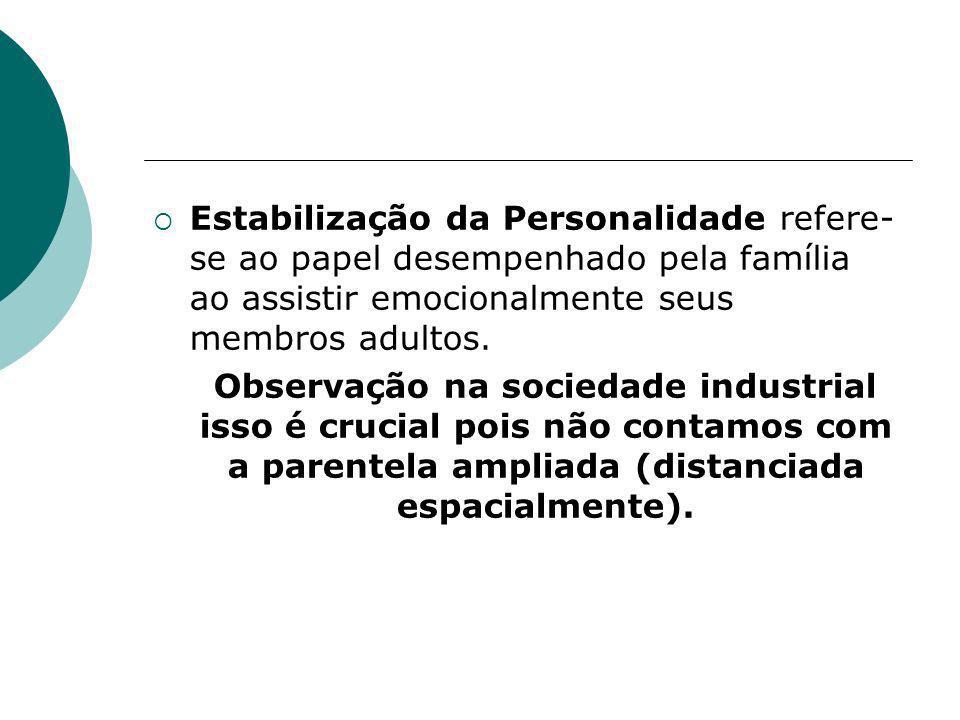 Estabilização da Personalidade refere- se ao papel desempenhado pela família ao assistir emocionalmente seus membros adultos. Observação na sociedade