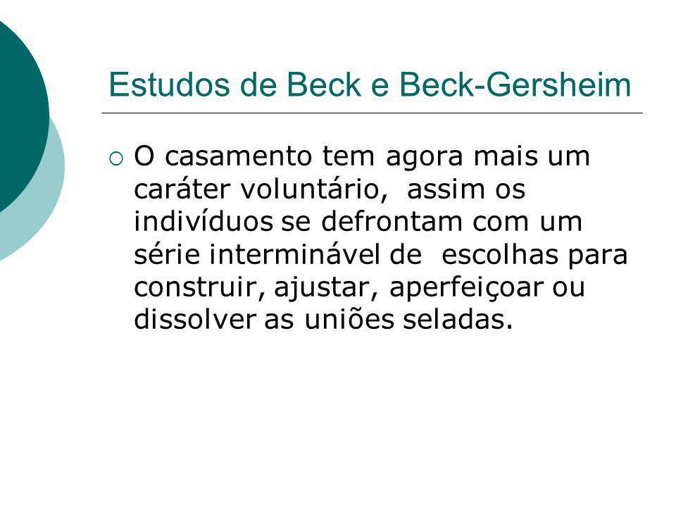 Estudos de Beck e Beck-Gersheim O casamento tem agora mais um caráter voluntário, assim os indivíduos se defrontam com um série interminável de escolh