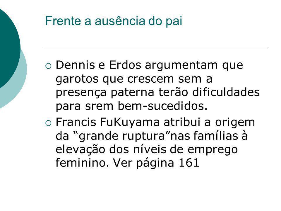 Frente a ausência do pai Dennis e Erdos argumentam que garotos que crescem sem a presença paterna terão dificuldades para srem bem-sucedidos. Francis