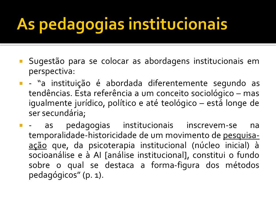 Sugestão para se colocar as abordagens institucionais em perspectiva: - a instituição é abordada diferentemente segundo as tendências. Esta referência