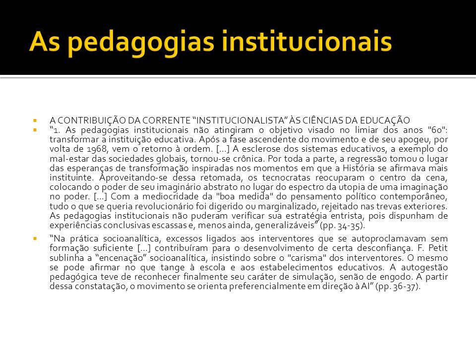 A CONTRIBUIÇÃO DA CORRENTE INSTITUCIONALISTA ÀS CIÊNCIAS DA EDUCAÇÃO 1. As pedagogias institucionais não atingiram o objetivo visado no limiar dos ano