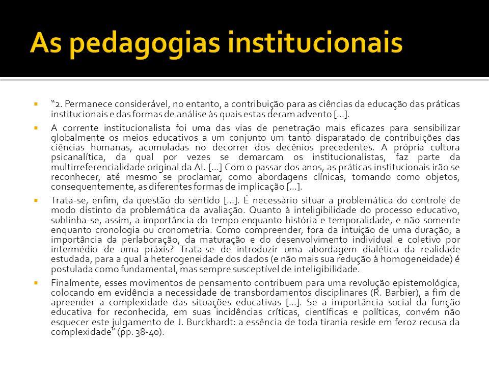 2. Permanece considerável, no entanto, a contribuição para as ciências da educação das práticas institucionais e das formas de análise às quais estas
