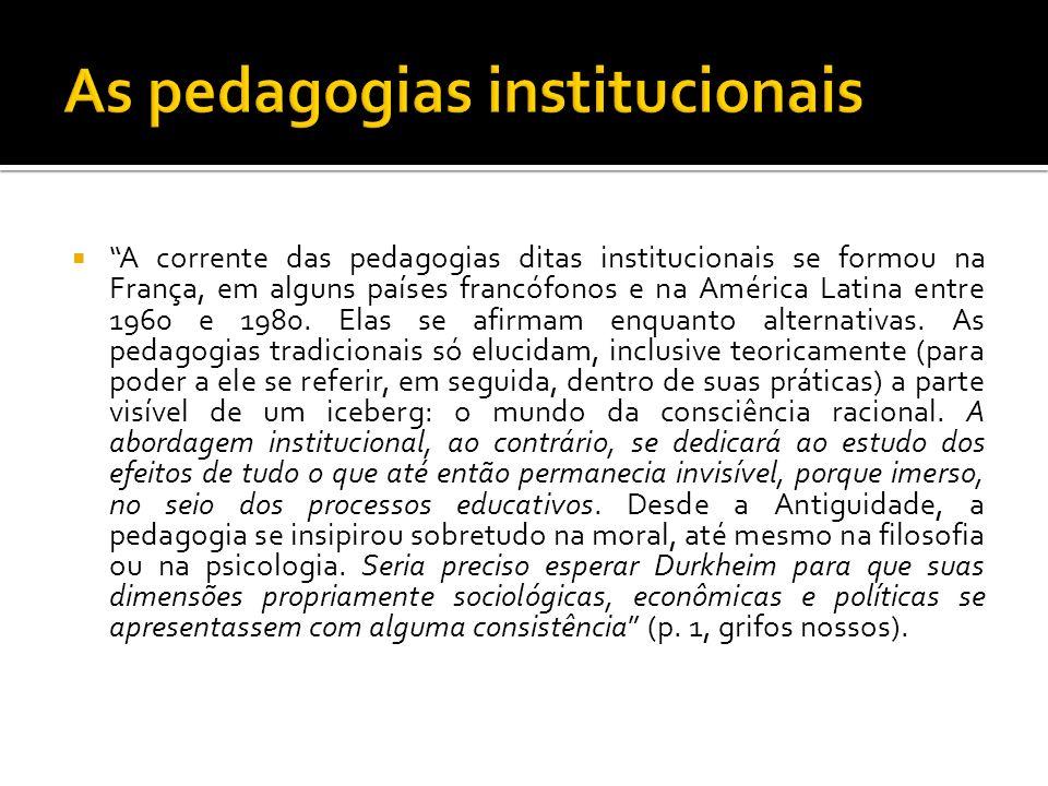 A corrente das pedagogias ditas institucionais se formou na França, em alguns países francófonos e na América Latina entre 1960 e 1980. Elas se afirma