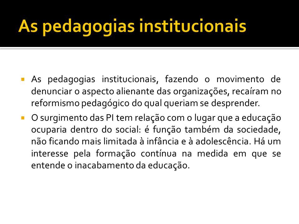 As pedagogias institucionais, fazendo o movimento de denunciar o aspecto alienante das organizações, recaíram no reformismo pedagógico do qual queriam