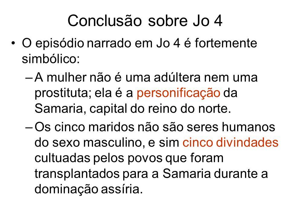 Conclusão sobre Jo 4 O episódio narrado em Jo 4 é fortemente simbólico: –A mulher não é uma adúltera nem uma prostituta; ela é a personificação da Sam