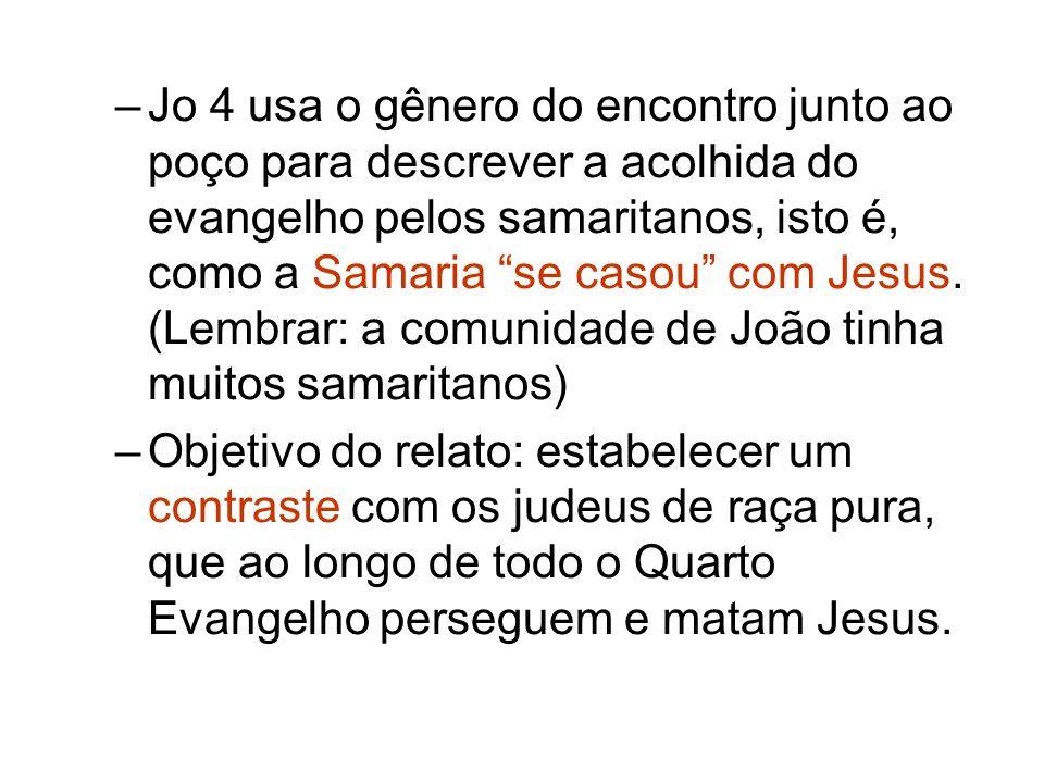 –Jo 4 usa o gênero do encontro junto ao poço para descrever a acolhida do evangelho pelos samaritanos, isto é, como a Samaria se casou com Jesus. (Lem
