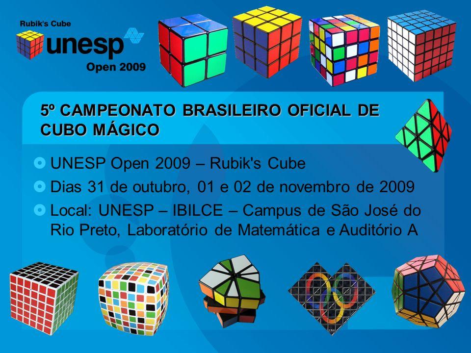 5º CAMPEONATO BRASILEIRO OFICIAL DE CUBO MÁGICO UNESP Open 2009 – Rubik's Cube Dias 31 de outubro, 01 e 02 de novembro de 2009 Local: UNESP – IBILCE –