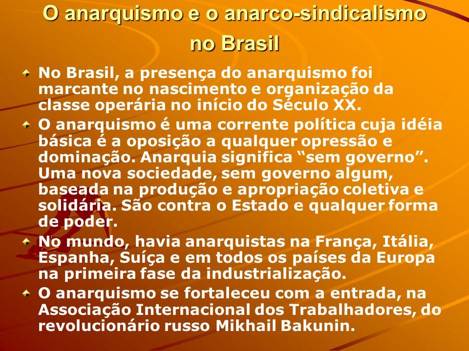 O anarquismo e o anarco-sindicalismo no Brasil No Brasil, a presença do anarquismo foi marcante no nascimento e organização da classe operária no iníc