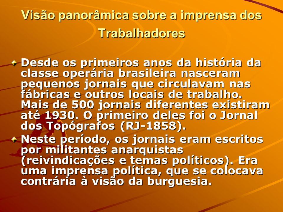 Visão panorâmica sobre a imprensa dos Trabalhadores Desde os primeiros anos da história da classe operária brasileira nasceram pequenos jornais que ci