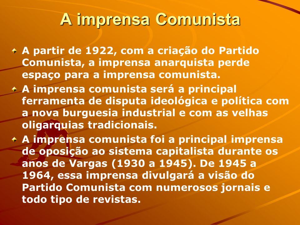 A imprensa Comunista A partir de 1922, com a criação do Partido Comunista, a imprensa anarquista perde espaço para a imprensa comunista. A imprensa co