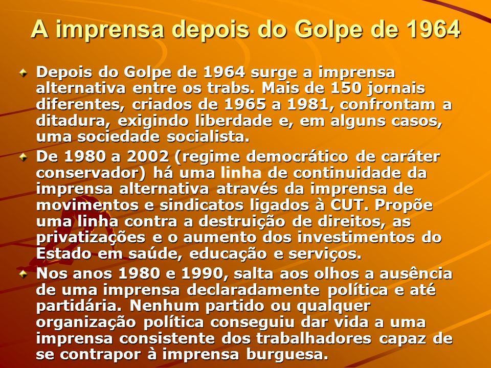 A imprensa depois do Golpe de 1964 Depois do Golpe de 1964 surge a imprensa alternativa entre os trabs. Mais de 150 jornais diferentes, criados de 196