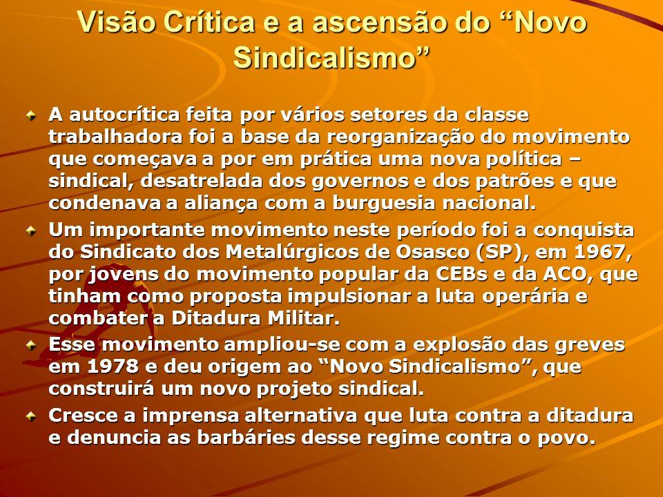 Visão Crítica e a ascensão do Novo Sindicalismo A autocrítica feita por vários setores da classe trabalhadora foi a base da reorganização do movimento