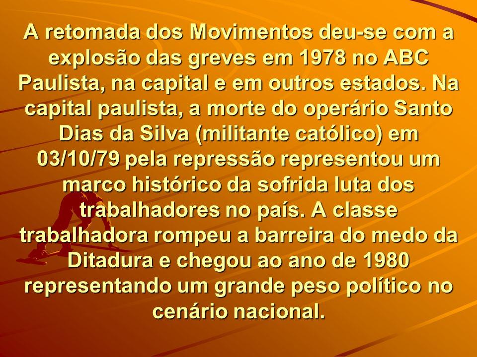 A retomada dos Movimentos deu-se com a explosão das greves em 1978 no ABC Paulista, na capital e em outros estados. Na capital paulista, a morte do op