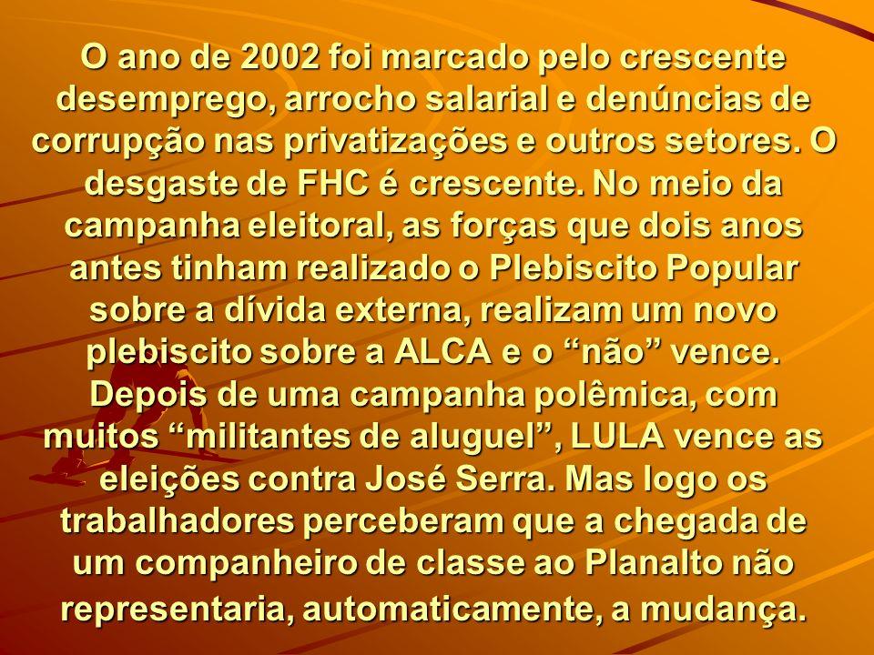 O ano de 2002 foi marcado pelo crescente desemprego, arrocho salarial e denúncias de corrupção nas privatizações e outros setores. O desgaste de FHC é