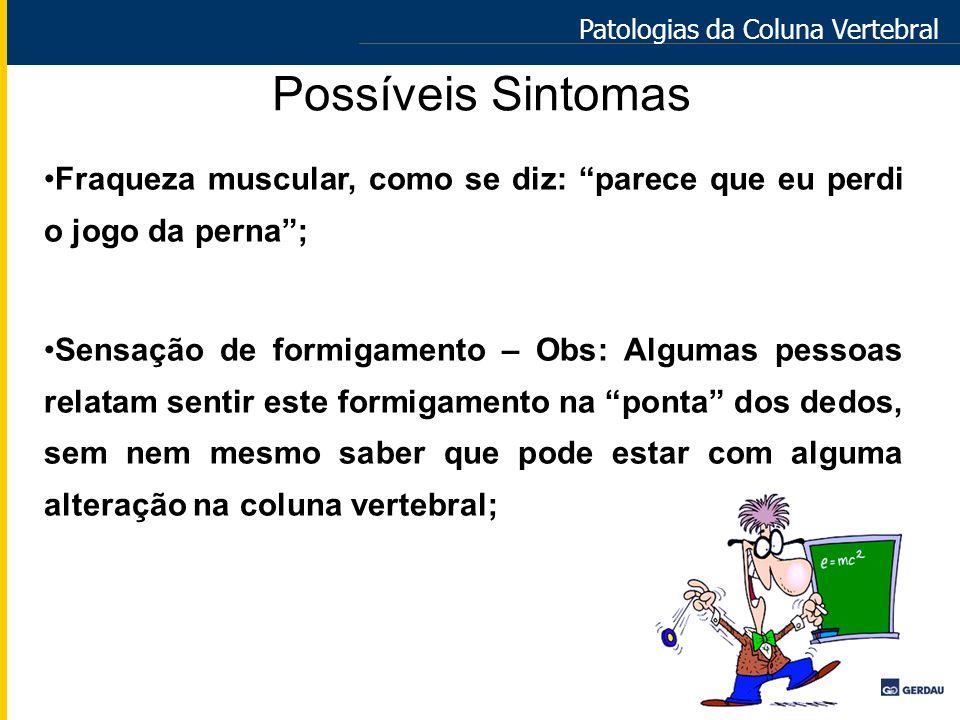 Possíveis Sintomas Fraqueza muscular, como se diz: parece que eu perdi o jogo da perna; Sensação de formigamento – Obs: Algumas pessoas relatam sentir