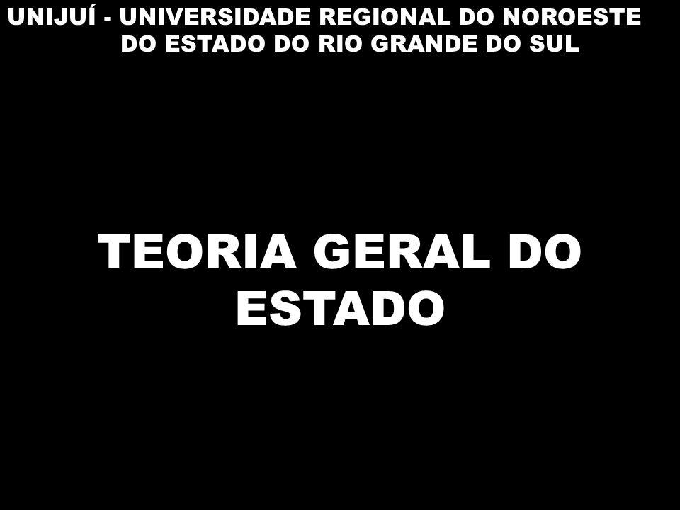 UNIJUÍ - UNIVERSIDADE REGIONAL DO NOROESTE DO ESTADO DO RIO GRANDE DO SUL TEORIA GERAL DO ESTADO