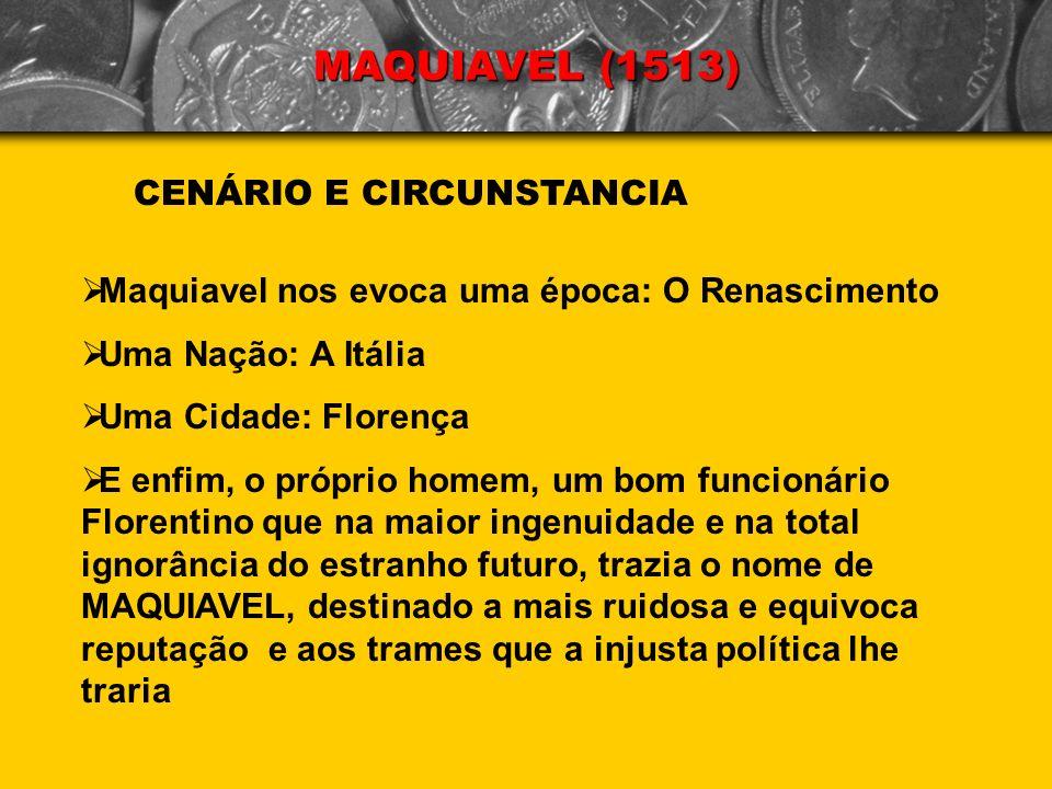 CENÁRIO E CIRCUNSTANCIA Maquiavel nos evoca uma época: O Renascimento Uma Nação: A Itália Uma Cidade: Florença E enfim, o próprio homem, um bom funcio