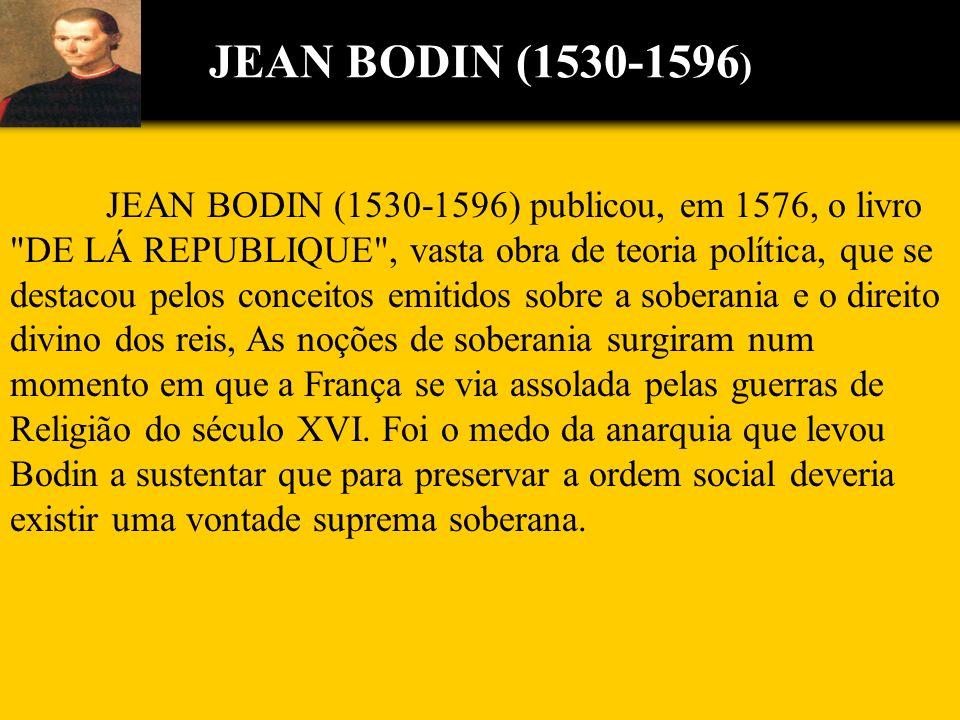JEAN BODIN (1530-1596 ) JEAN BODIN (1530-1596) publicou, em 1576, o livro