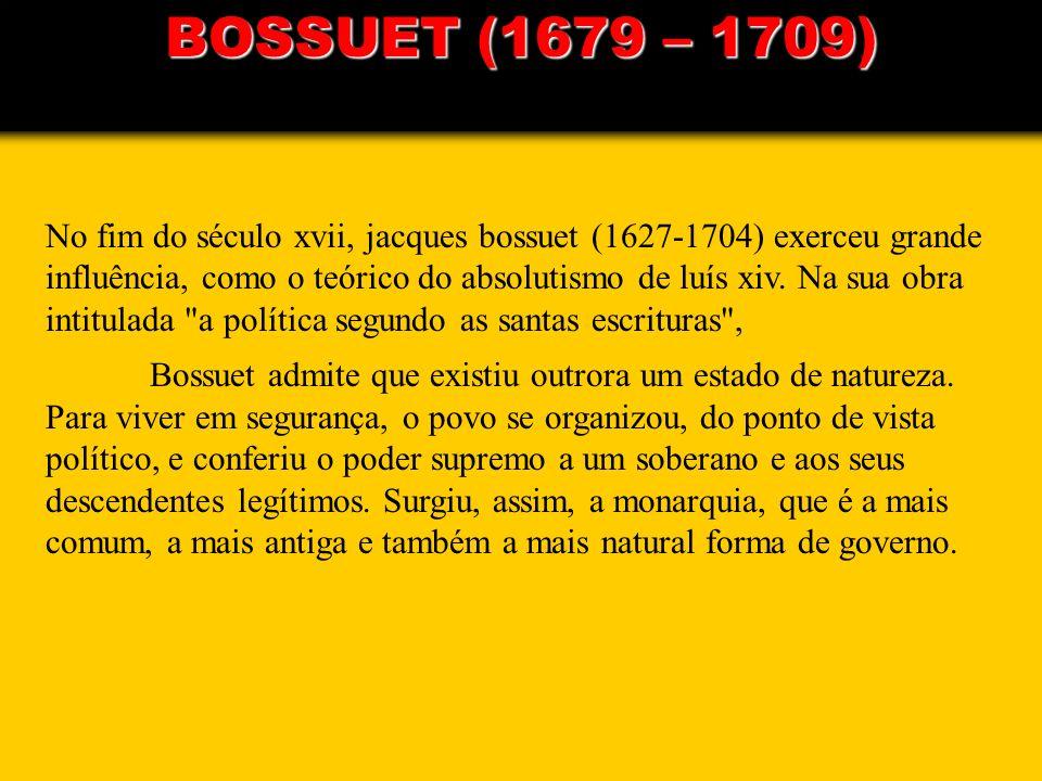 No fim do século xvii, jacques bossuet (1627-1704) exerceu grande influência, como o teórico do absolutismo de luís xiv. Na sua obra intitulada