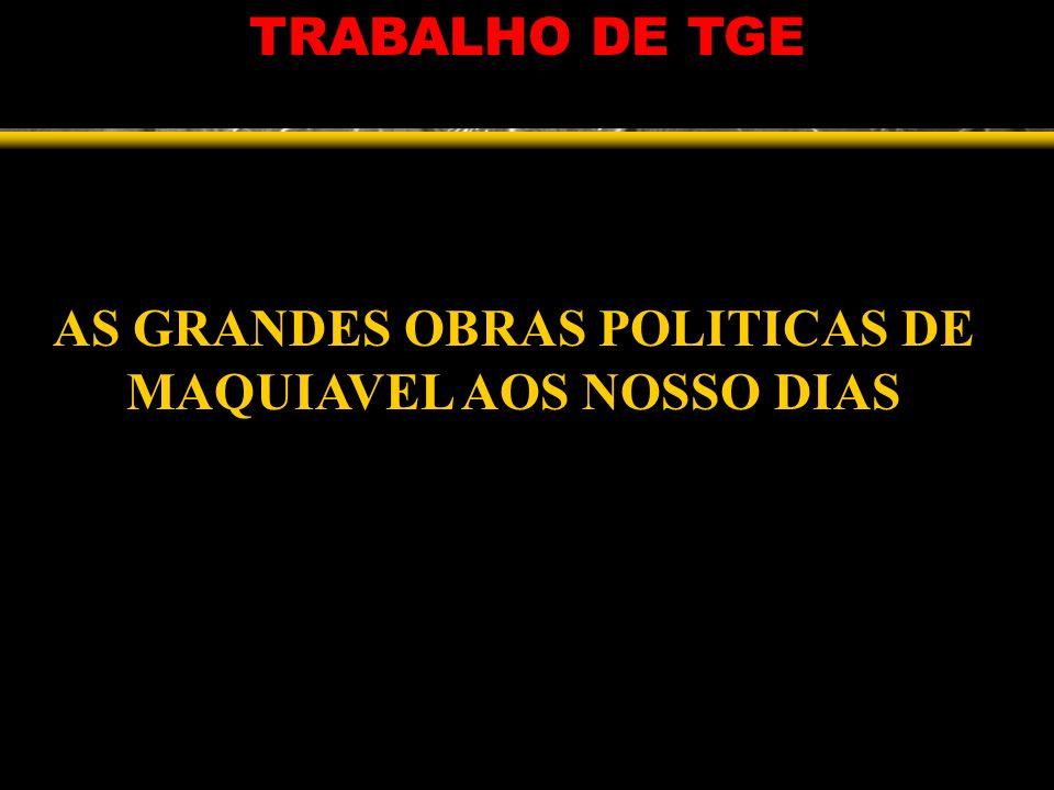 TRABALHO DE TGE AS GRANDES OBRAS POLITICAS DE MAQUIAVEL AOS NOSSO DIAS
