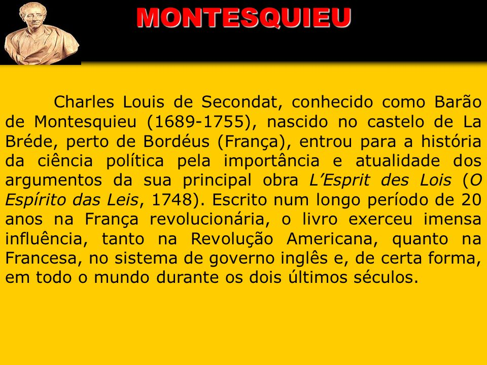 MONTESQUIEU Charles Louis de Secondat, conhecido como Barão de Montesquieu (1689-1755), nascido no castelo de La Bréde, perto de Bordéus (França), ent
