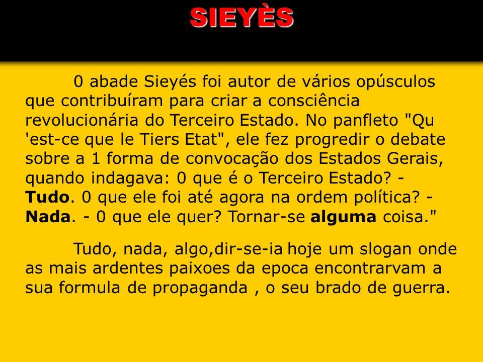 0 abade Sieyés foi autor de vários opúsculos que contribuíram para criar a consciência revolucionária do Terceiro Estado. No panfleto