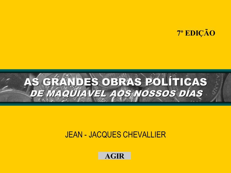 AS GRANDES OBRAS POLÍTICAS DE MAQUIAVEL AOS NOSSOS DIAS JEAN - JACQUES CHEVALLIER 7º EDIÇÃO AGIR