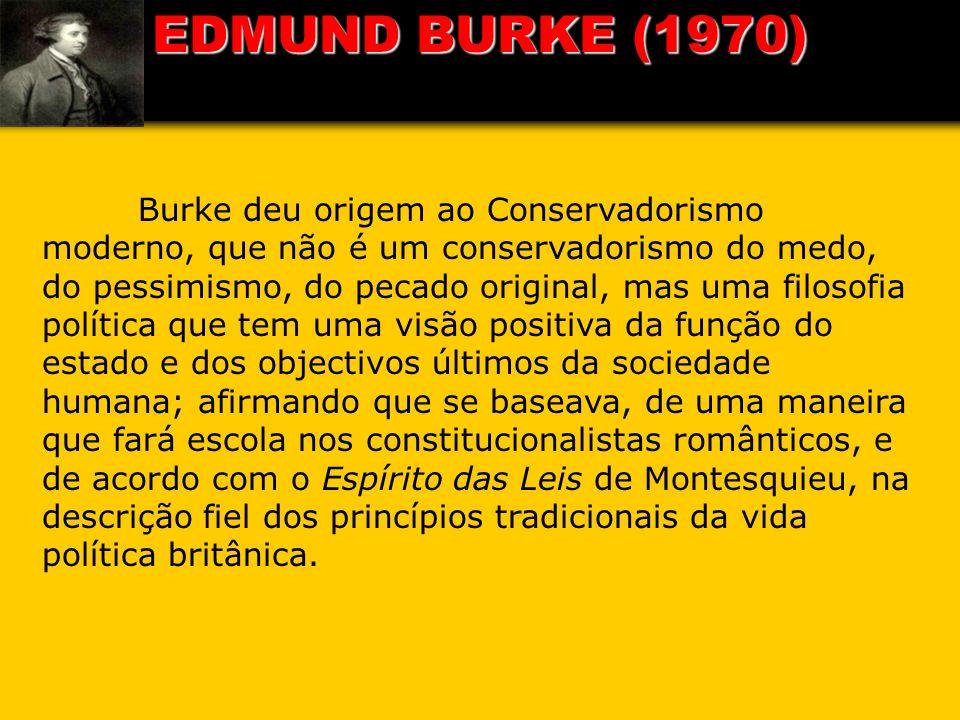 Burke deu origem ao Conservadorismo moderno, que não é um conservadorismo do medo, do pessimismo, do pecado original, mas uma filosofia política que t
