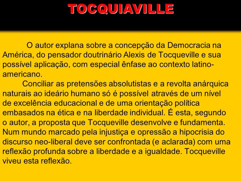 O autor explana sobre a concepção da Democracia na América, do pensador doutrinário Alexis de Tocqueville e sua possível aplicação, com especial ênfas