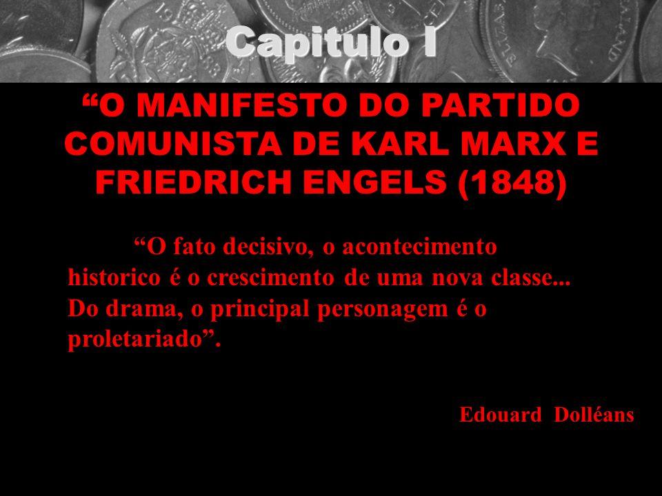 Capitulo I O MANIFESTO DO PARTIDO COMUNISTA DE KARL MARX E FRIEDRICH ENGELS (1848) O fato decisivo, o acontecimento historico é o crescimento de uma n