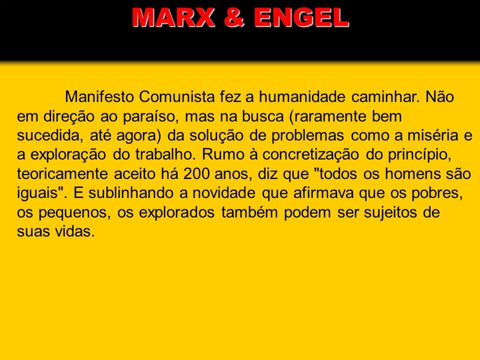Manifesto Comunista fez a humanidade caminhar. Não em direção ao paraíso, mas na busca (raramente bem sucedida, até agora) da solução de problemas com
