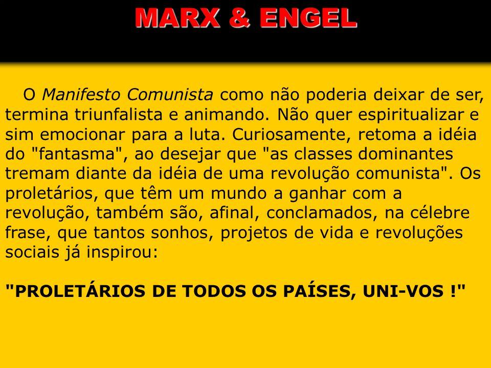 O Manifesto Comunista como não poderia deixar de ser, termina triunfalista e animando. Não quer espiritualizar e sim emocionar para a luta. Curiosamen