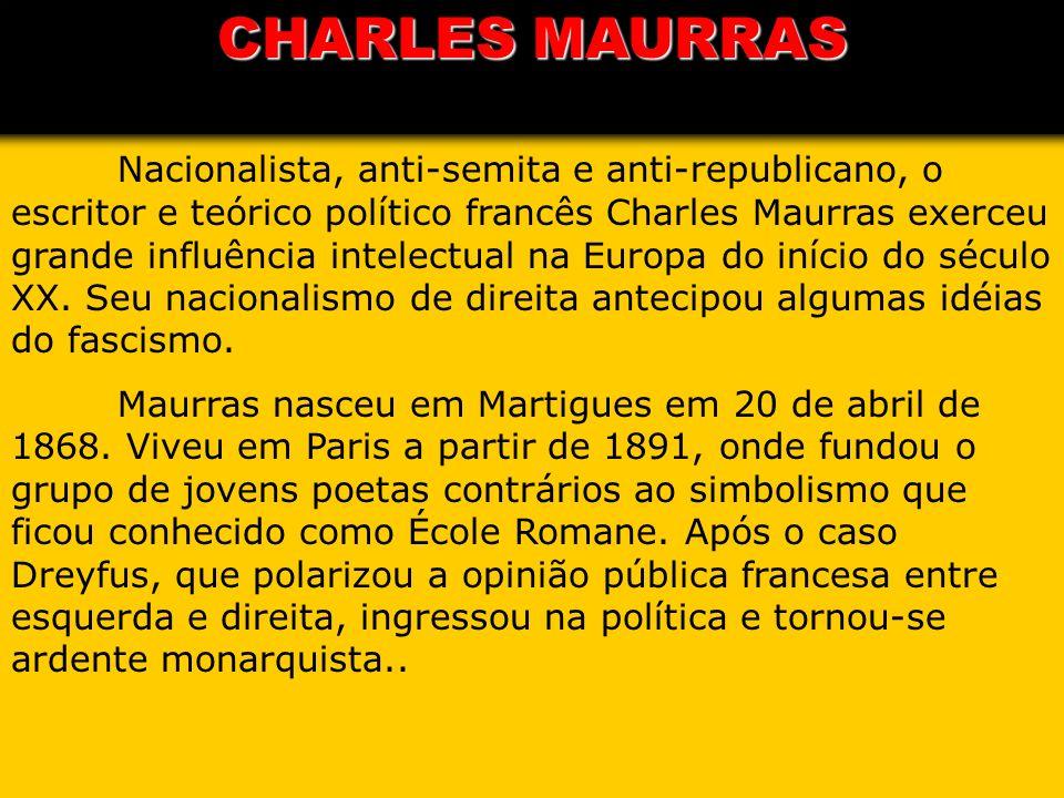 Nacionalista, anti-semita e anti-republicano, o escritor e teórico político francês Charles Maurras exerceu grande influência intelectual na Europa do
