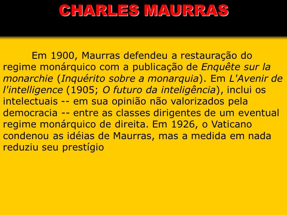 Em 1900, Maurras defendeu a restauração do regime monárquico com a publicação de Enquête sur la monarchie (Inquérito sobre a monarquia). Em L'Avenir d