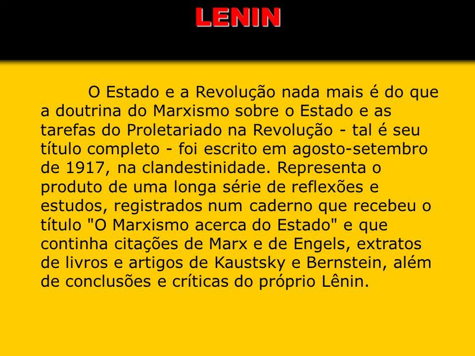 O Estado e a Revolução nada mais é do que a doutrina do Marxismo sobre o Estado e as tarefas do Proletariado na Revolução - tal é seu título completo