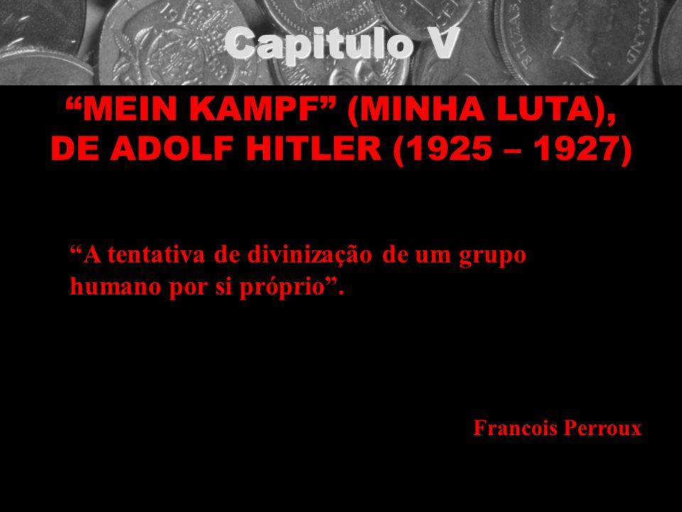 Capitulo V MEIN KAMPF (MINHA LUTA), DE ADOLF HITLER (1925 – 1927) A tentativa de divinização de um grupo humano por si próprio. Francois Perroux