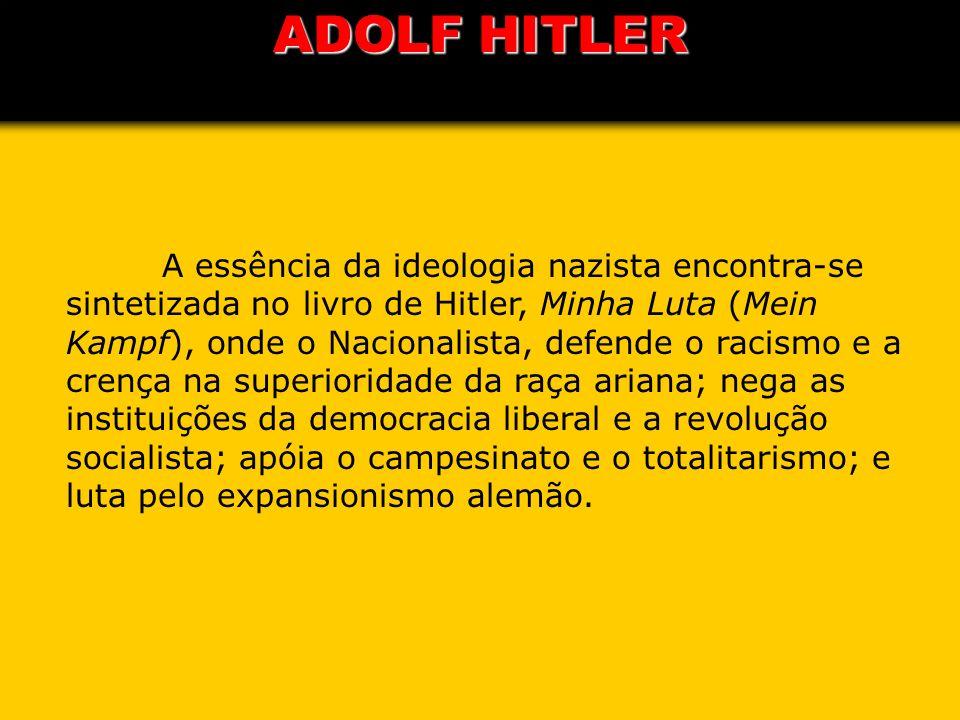 A essência da ideologia nazista encontra-se sintetizada no livro de Hitler, Minha Luta (Mein Kampf), onde o Nacionalista, defende o racismo e a crença
