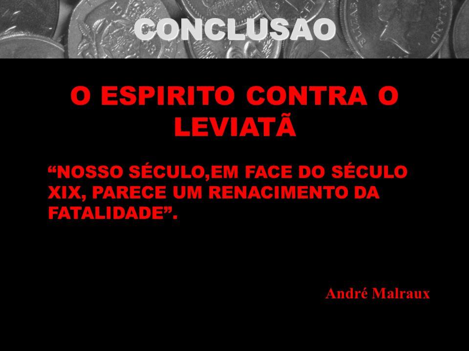 CONCLUSAO O ESPIRITO CONTRA O LEVIATÃ NOSSO SÉCULO,EM FACE DO SÉCULO XIX, PARECE UM RENACIMENTO DA FATALIDADE. André Malraux