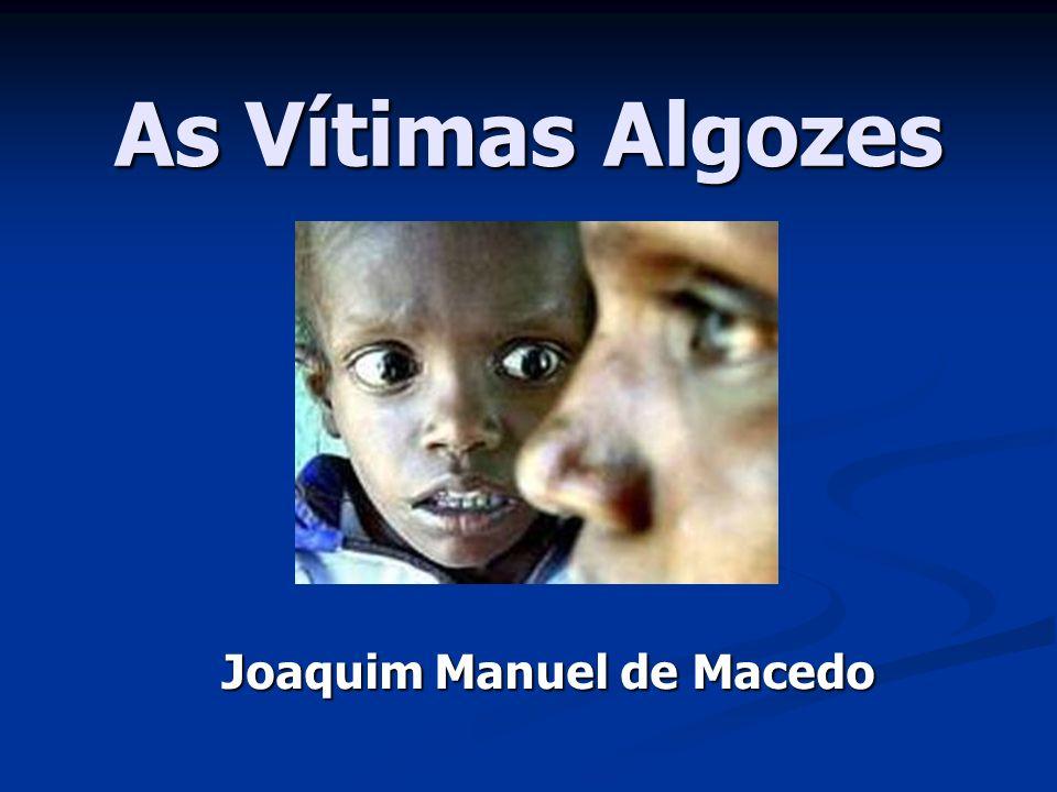 As Vítimas Algozes Joaquim Manuel de Macedo
