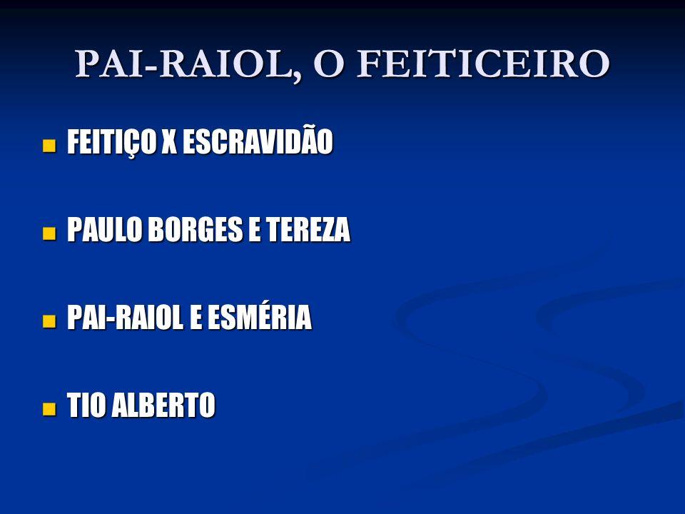 PAI-RAIOL, O FEITICEIRO FEITIÇO X ESCRAVIDÃO FEITIÇO X ESCRAVIDÃO PAULO BORGES E TEREZA PAULO BORGES E TEREZA PAI-RAIOL E ESMÉRIA PAI-RAIOL E ESMÉRIA