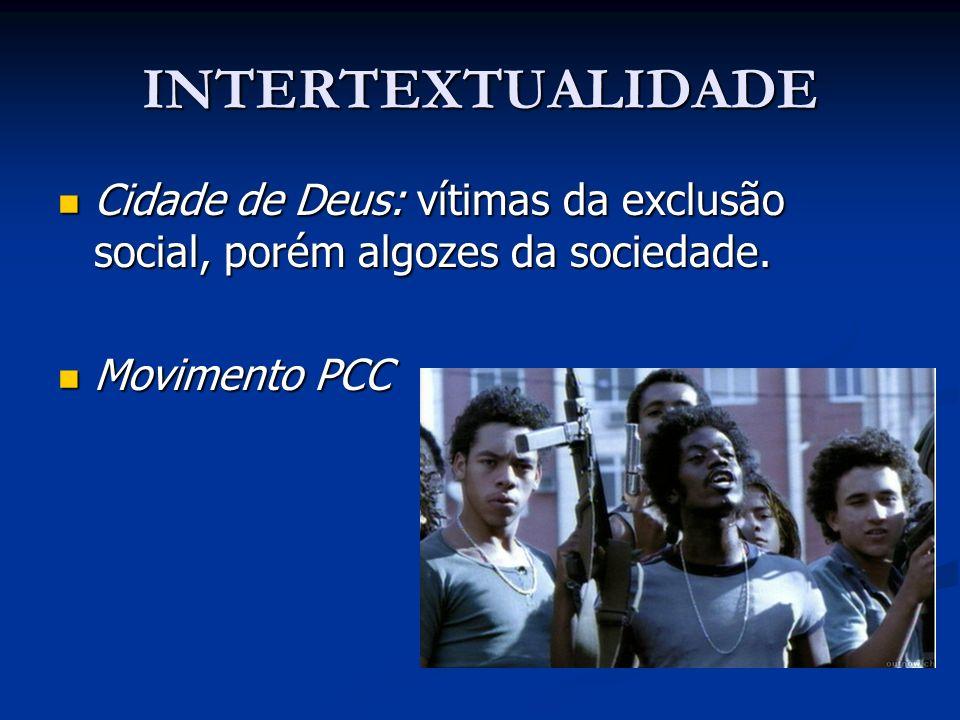 INTERTEXTUALIDADE Cidade de Deus: vítimas da exclusão social, porém algozes da sociedade. Cidade de Deus: vítimas da exclusão social, porém algozes da