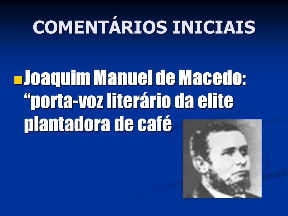 COMENTÁRIOS INICIAIS Joaquim Manuel de Macedo: porta-voz literário da elite plantadora de café Joaquim Manuel de Macedo: porta-voz literário da elite
