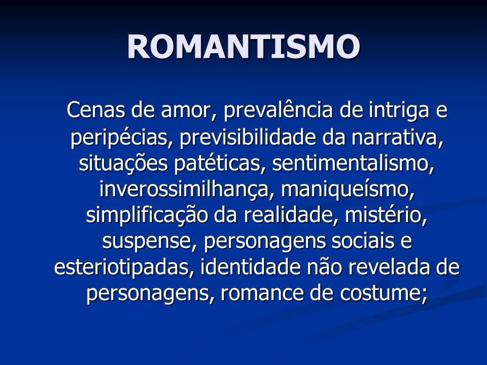 ROMANTISMO Cenas de amor, prevalência de intriga e peripécias, previsibilidade da narrativa, situações patéticas, sentimentalismo, inverossimilhança,