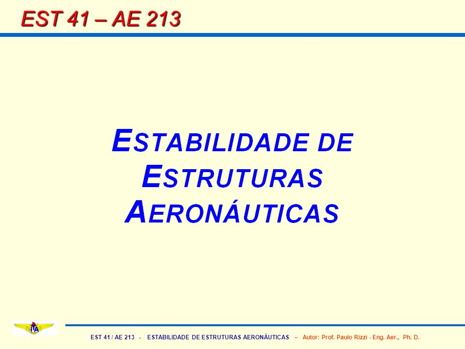 EST 41 / AE 213 - ESTABILIDADE DE ESTRUTURAS AERONÁUTICAS – Autor: Prof. Paulo Rizzi - Eng. Aer., Ph. D. EST 41 – AE 213