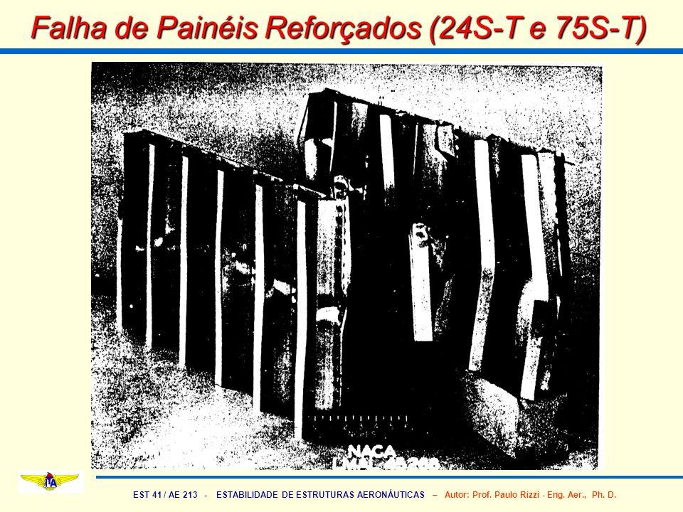 EST 41 / AE 213 - ESTABILIDADE DE ESTRUTURAS AERONÁUTICAS – Autor: Prof. Paulo Rizzi - Eng. Aer., Ph. D. Falha de Painéis Reforçados (24S-T e 75S-T)