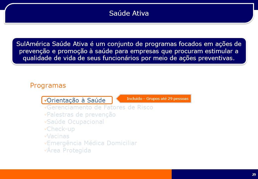 29 Saúde Ativa SulAmérica Saúde Ativa é um conjunto de programas focados em ações de prevenção e promoção à saúde para empresas que procuram estimular