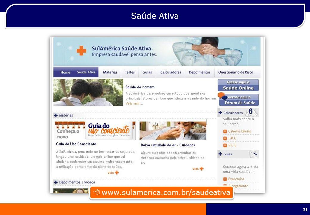 31 Saúde Ativa www.sulamerica.com.br/saudeativa