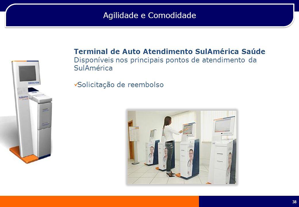 38 Agilidade e Comodidade Terminal de Auto Atendimento SulAmérica Saúde Disponíveis nos principais pontos de atendimento da SulAmérica Solicitação de