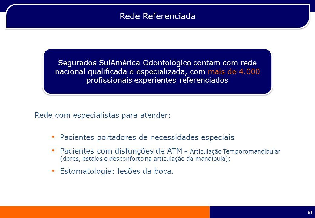 51 Rede Referenciada Segurados SulAmérica Odontológico contam com rede nacional qualificada e especializada, com mais de 4.000 profissionais experient